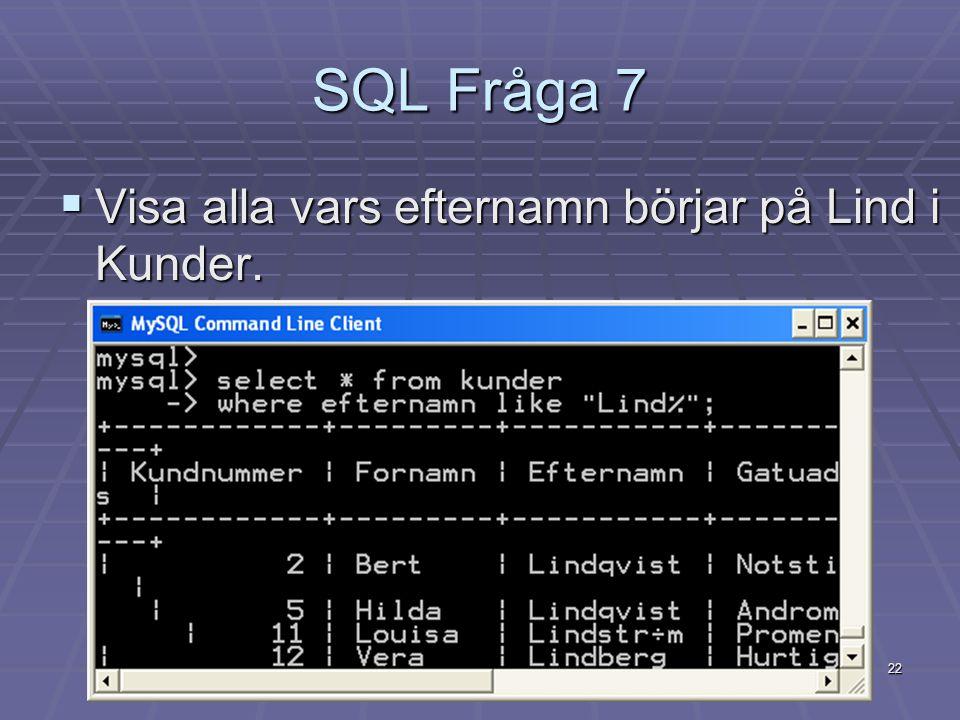 SQL Fråga 7 Visa alla vars efternamn börjar på Lind i Kunder.