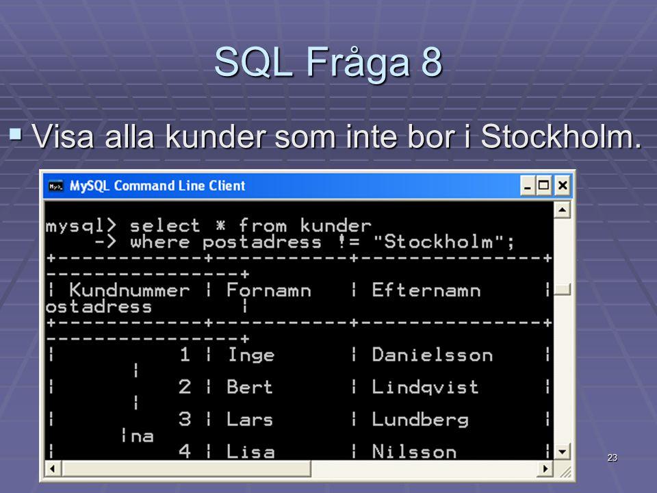 SQL Fråga 8 Visa alla kunder som inte bor i Stockholm.