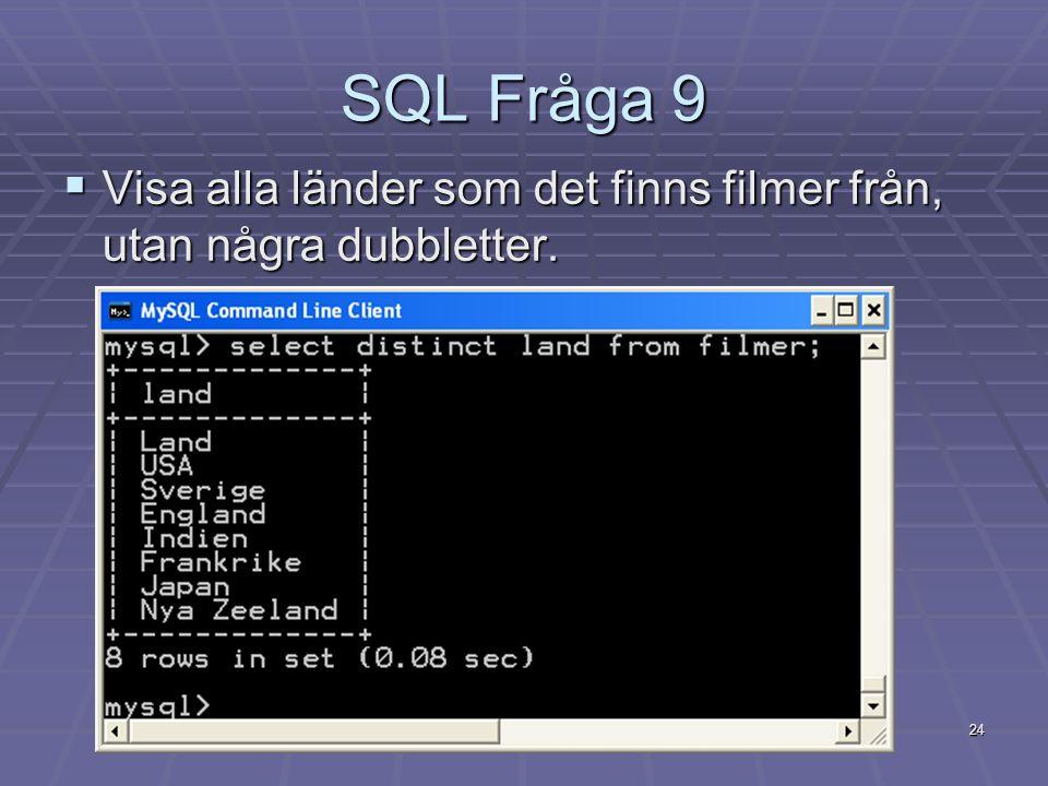 SQL Fråga 9 Visa alla länder som det finns filmer från, utan några dubbletter.