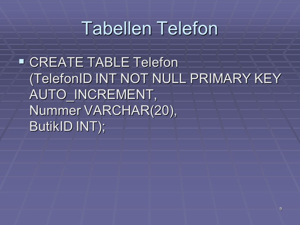 Tabellen Telefon CREATE TABLE Telefon (TelefonID INT NOT NULL PRIMARY KEY AUTO_INCREMENT, Nummer VARCHAR(20), ButikID INT);