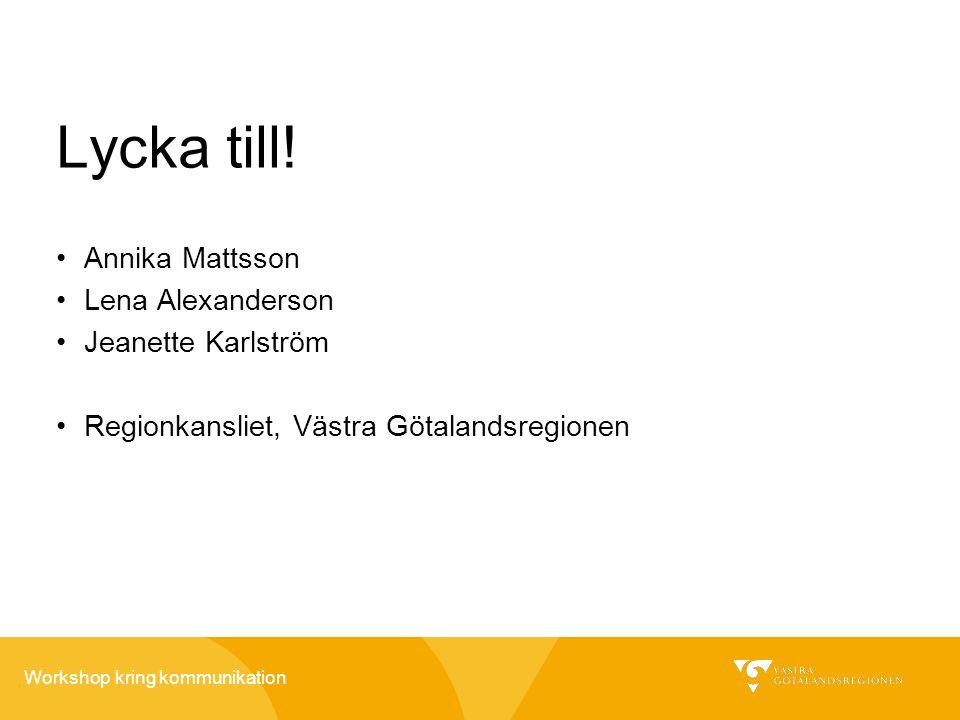 Lycka till! Annika Mattsson Lena Alexanderson Jeanette Karlström