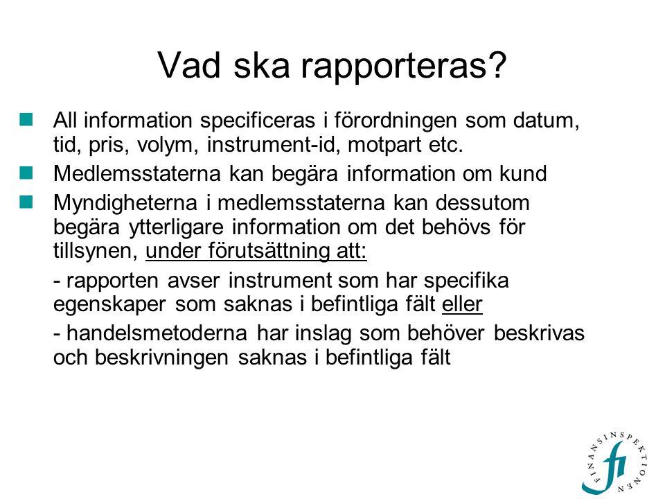 Vad ska rapporteras All information specificeras i förordningen som datum, tid, pris, volym, instrument-id, motpart etc.