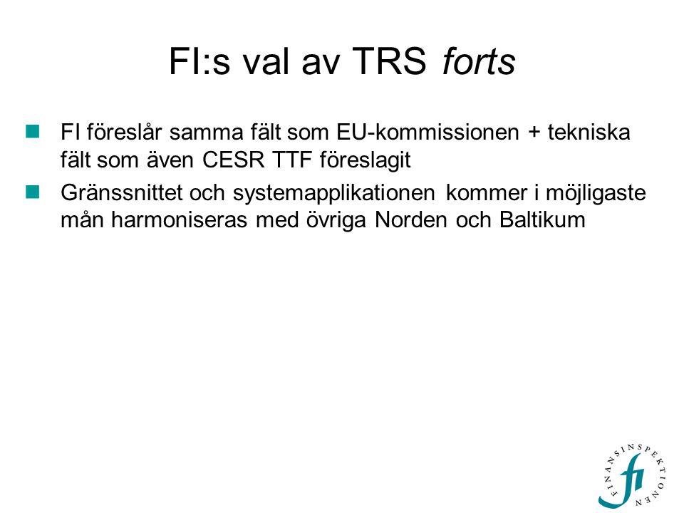 FI:s val av TRS forts FI föreslår samma fält som EU-kommissionen + tekniska fält som även CESR TTF föreslagit.