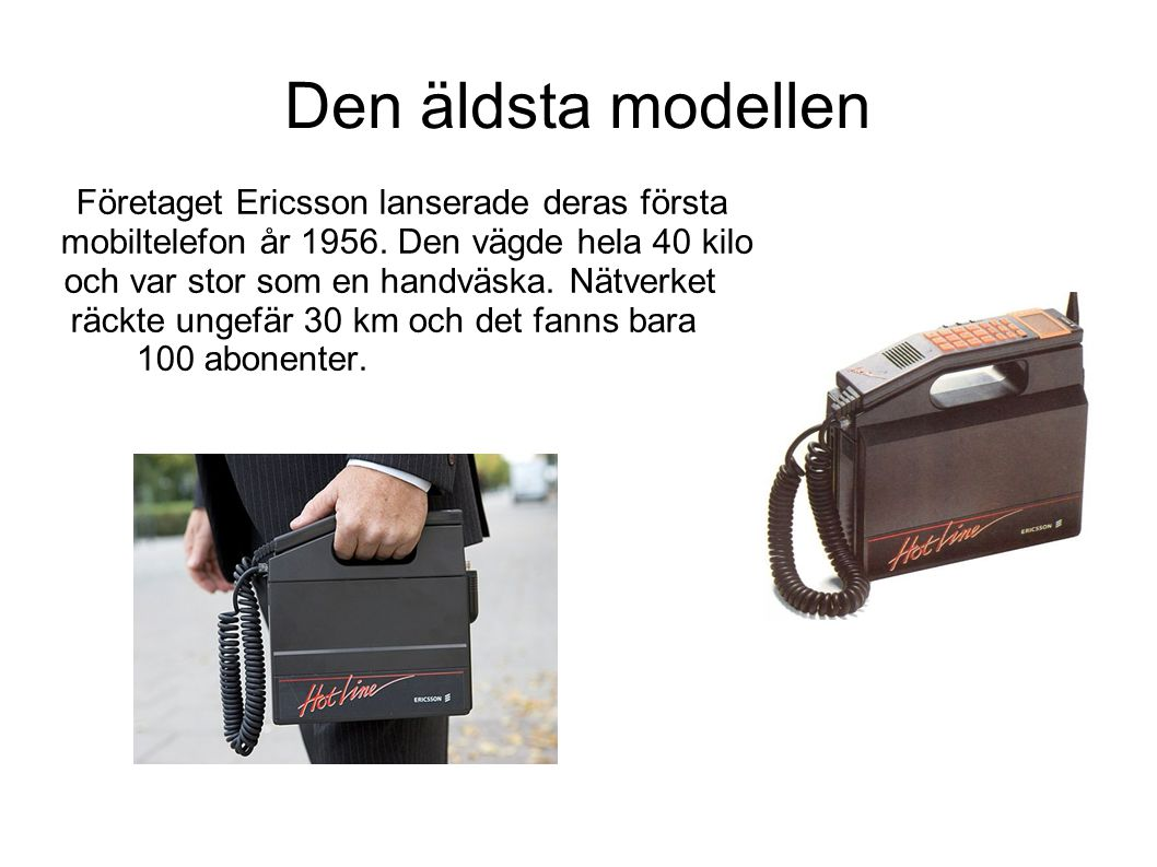Företaget Ericsson lanserade deras första. mobiltelefon år 1956