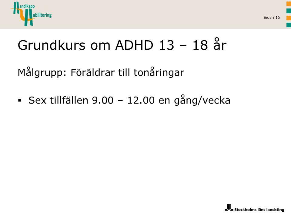 Grundkurs om ADHD 13 – 18 år Målgrupp: Föräldrar till tonåringar
