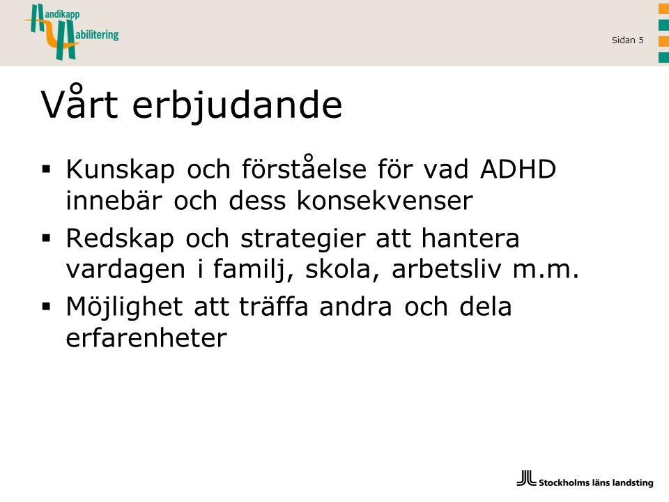 Vårt erbjudande Kunskap och förståelse för vad ADHD innebär och dess konsekvenser.