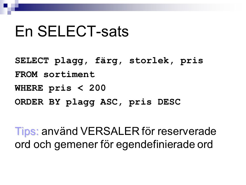 En SELECT-sats SELECT plagg, färg, storlek, pris. FROM sortiment. WHERE pris < 200. ORDER BY plagg ASC, pris DESC.
