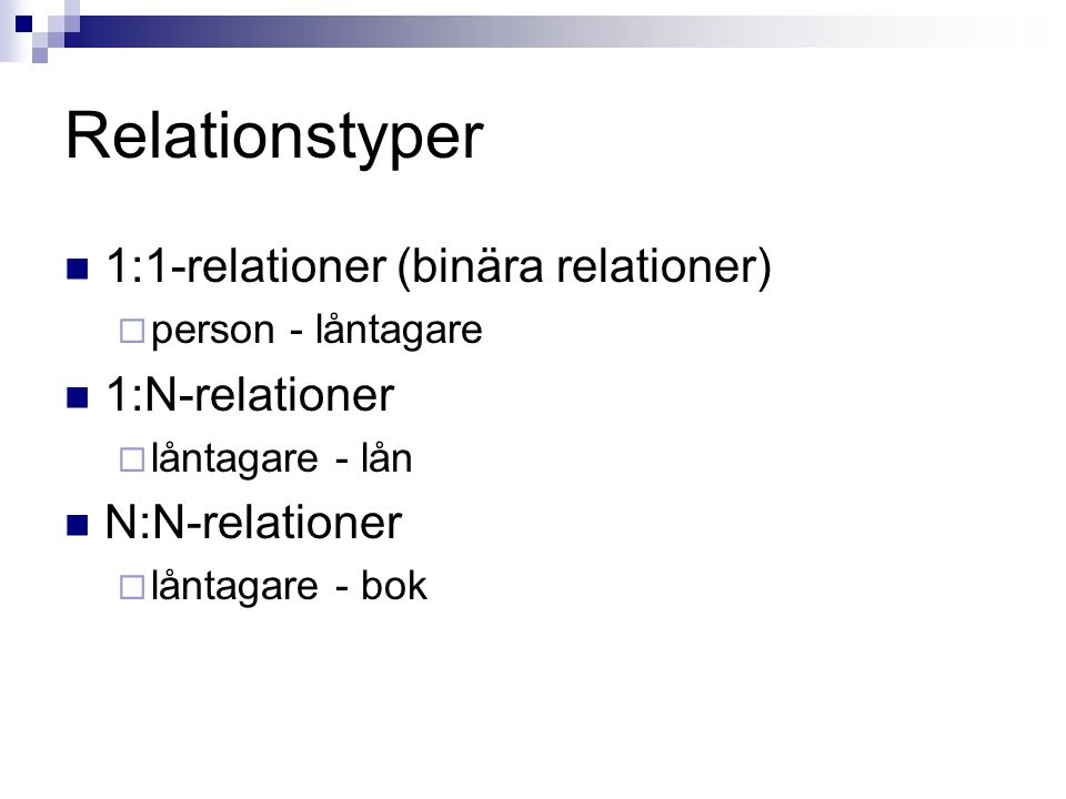 Relationstyper 1:1-relationer (binära relationer) 1:N-relationer