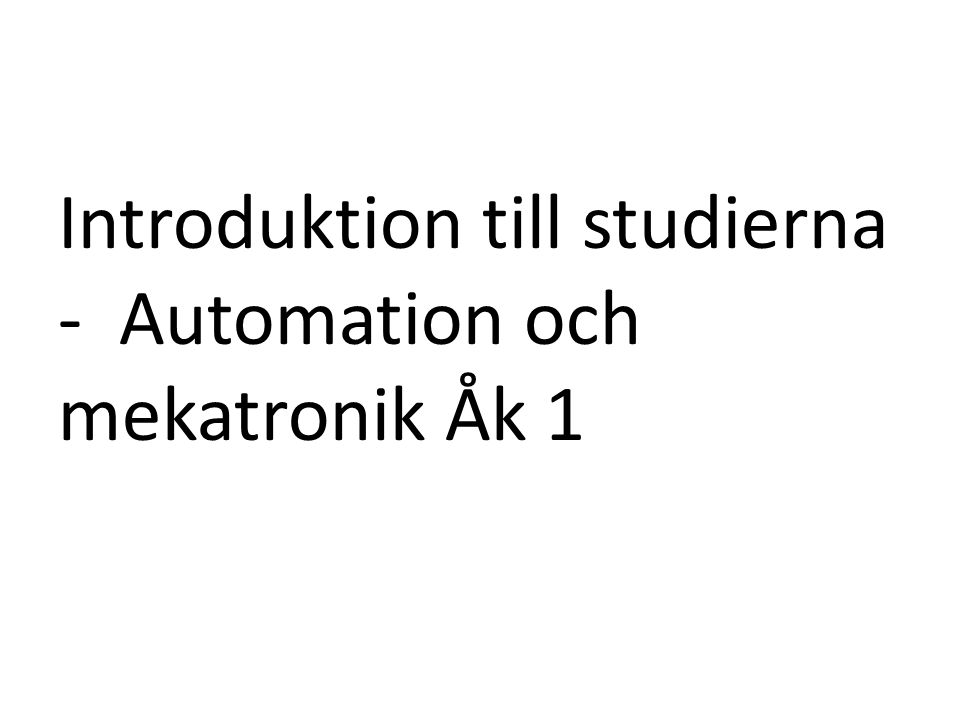 Introduktion till studierna - Automation och mekatronik Åk 1