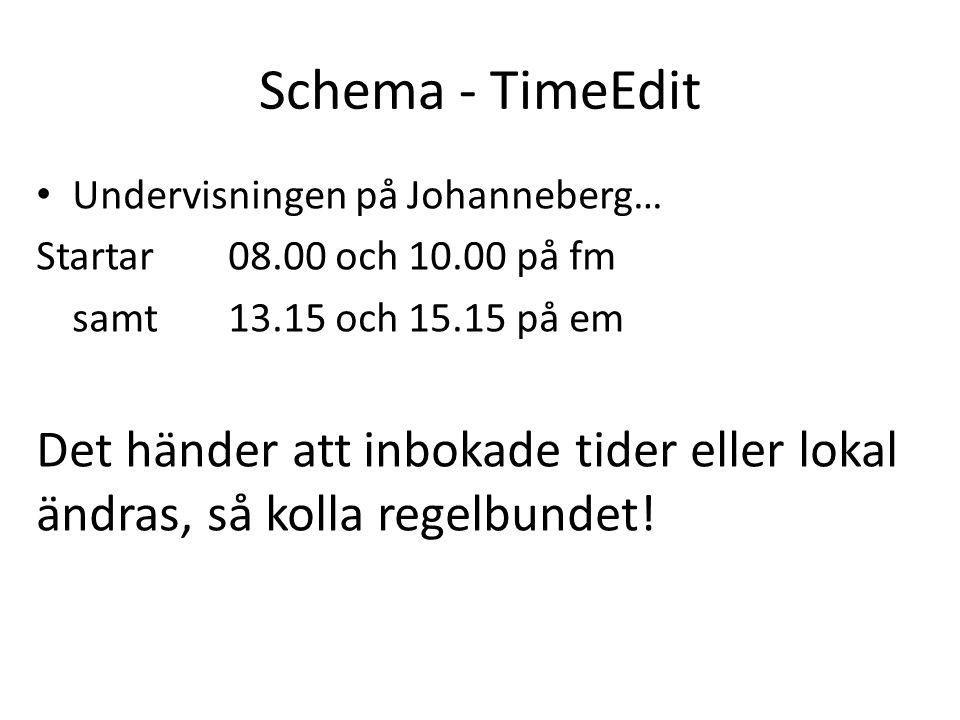 Schema - TimeEdit Undervisningen på Johanneberg… Startar 08.00 och 10.00 på fm. samt 13.15 och 15.15 på em.