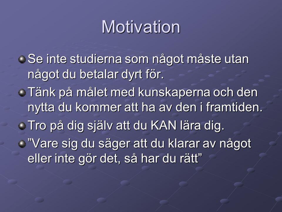 Motivation Se inte studierna som något måste utan något du betalar dyrt för.