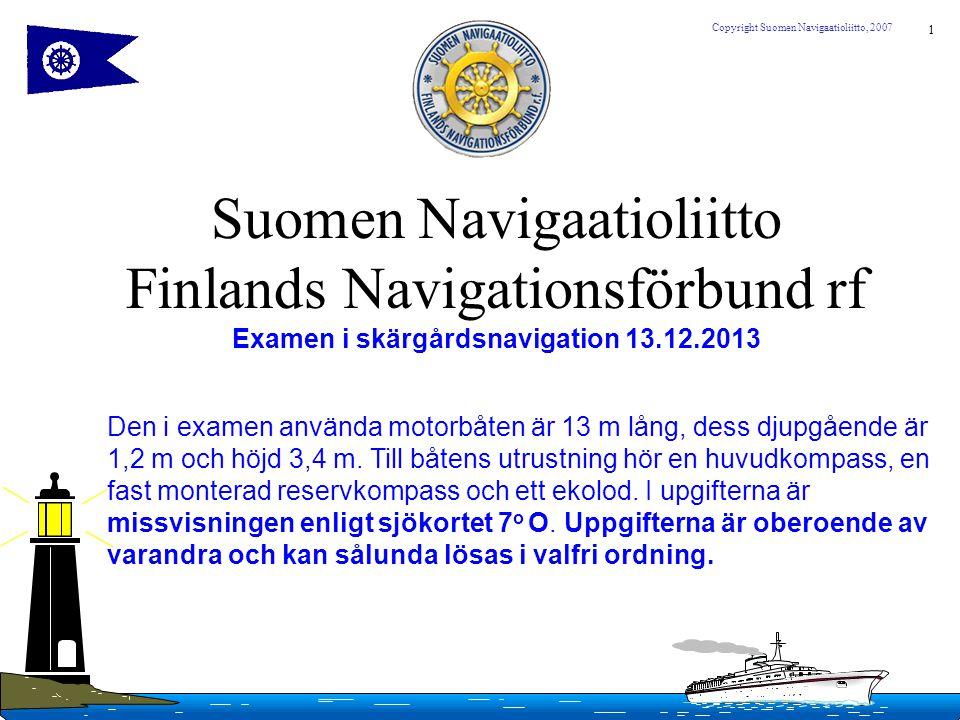 Suomen Navigaatioliitto Finlands Navigationsförbund rf Examen i skärgårdsnavigation 13.12.2013