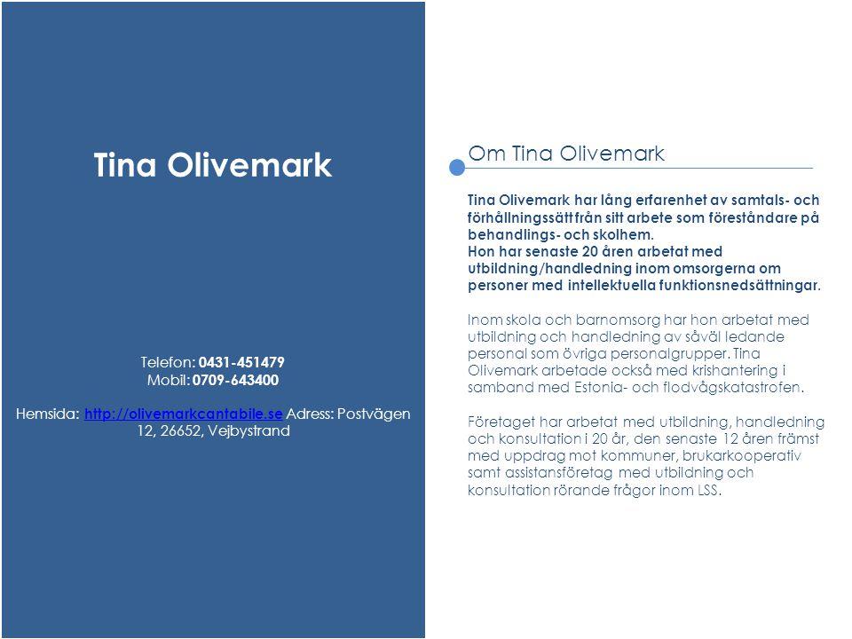Tina Olivemark Telefon: 0431-451479 Mobil: 0709-643400 Hemsida: http://olivemarkcantabile.se Adress: Postvägen 12, 26652, Vejbystrand.
