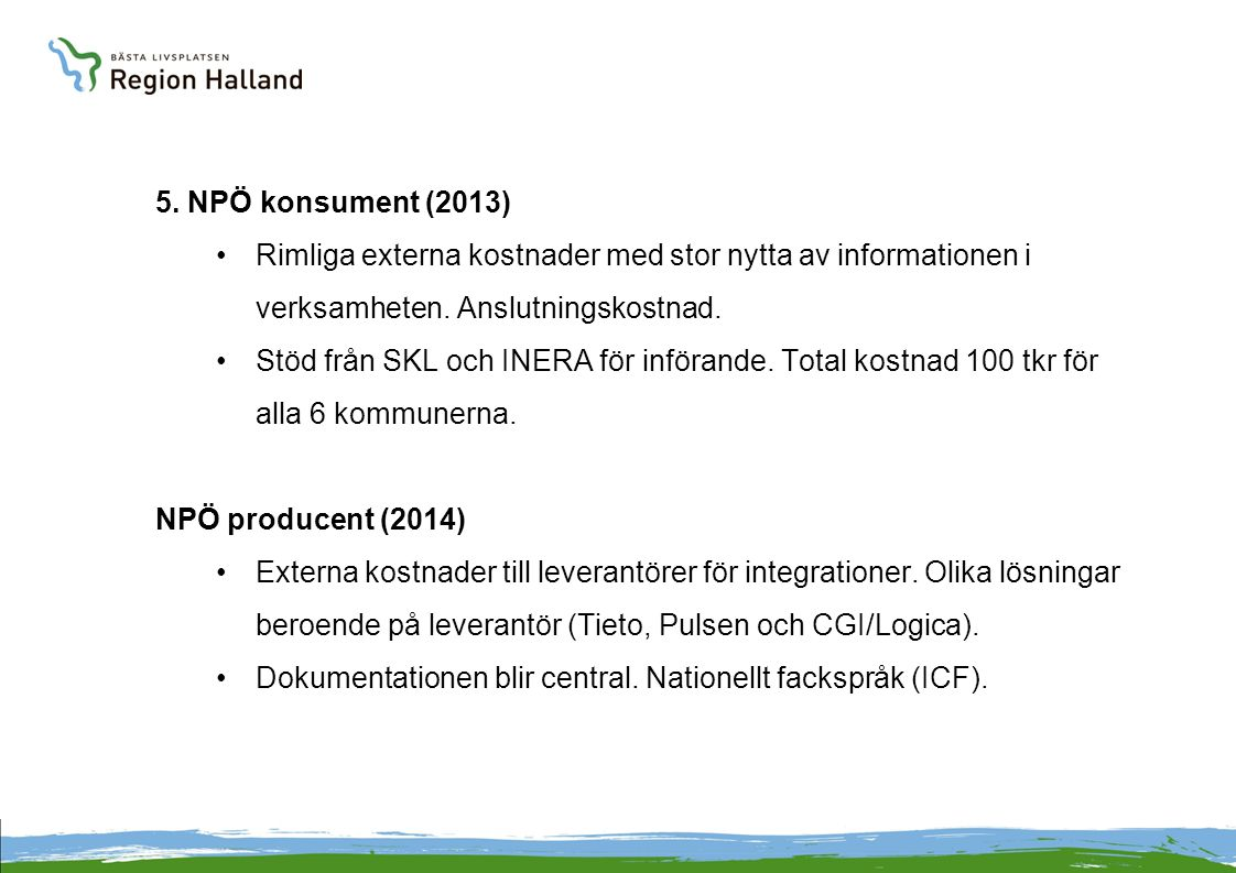 5. NPÖ konsument (2013) Rimliga externa kostnader med stor nytta av informationen i verksamheten. Anslutningskostnad.