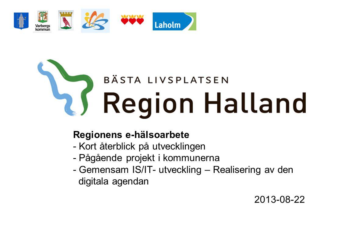 Regionens e-hälsoarbete - Kort återblick på utvecklingen - Pågående projekt i kommunerna - Gemensam IS/IT- utveckling – Realisering av den digitala agendan
