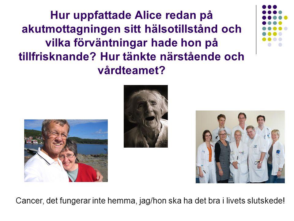 Hur uppfattade Alice redan på akutmottagningen sitt hälsotillstånd och vilka förväntningar hade hon på tillfrisknande Hur tänkte närstående och vårdteamet
