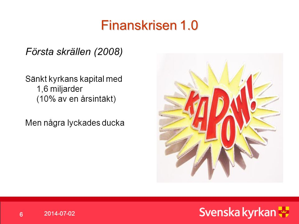 Finanskrisen 1.0 Första skrällen (2008)