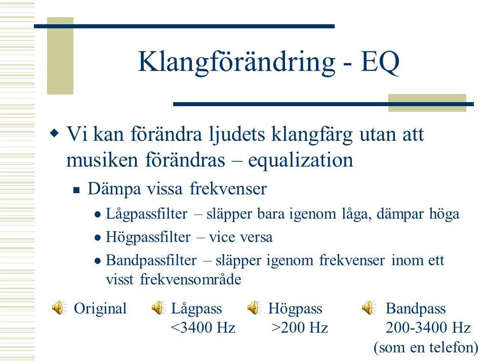 Klangförändring - EQ Vi kan förändra ljudets klangfärg utan att musiken förändras – equalization. Dämpa vissa frekvenser.