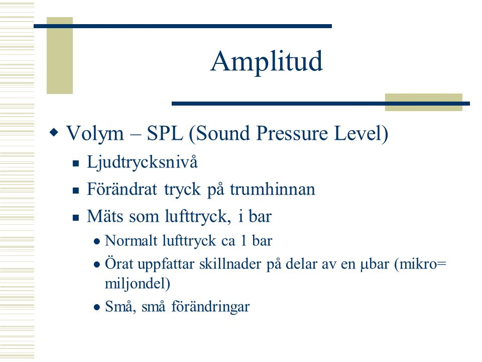Amplitud Volym – SPL (Sound Pressure Level) Ljudtrycksnivå