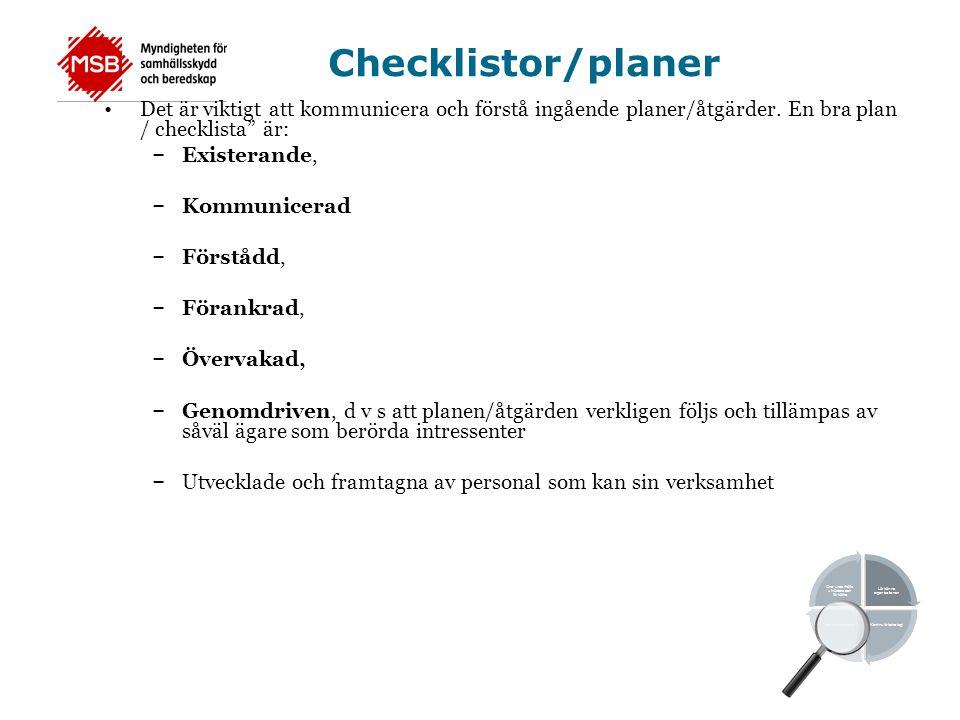 Checklistor/planer Det är viktigt att kommunicera och förstå ingående planer/åtgärder. En bra plan / checklista är: