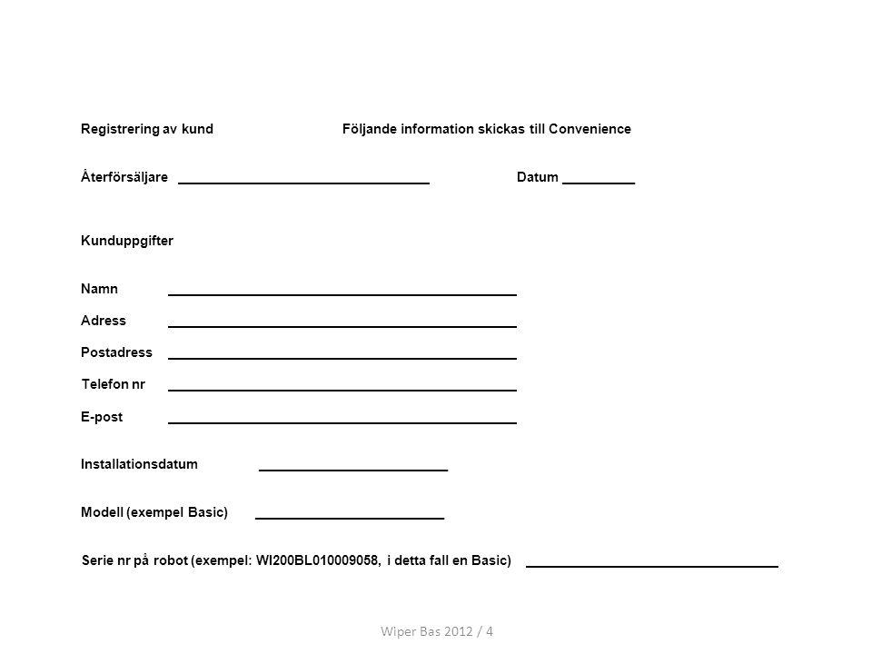 Registrering av kund Följande information skickas till Convenience. Återförsäljare Datum __________.