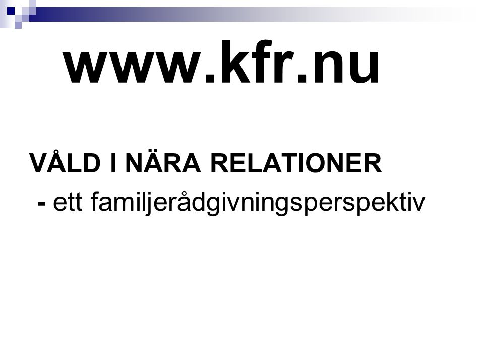 www.kfr.nu VÅLD I NÄRA RELATIONER - ett familjerådgivningsperspektiv