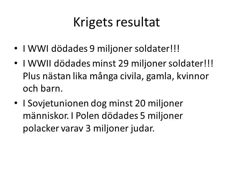 Krigets resultat I WWI dödades 9 miljoner soldater!!!