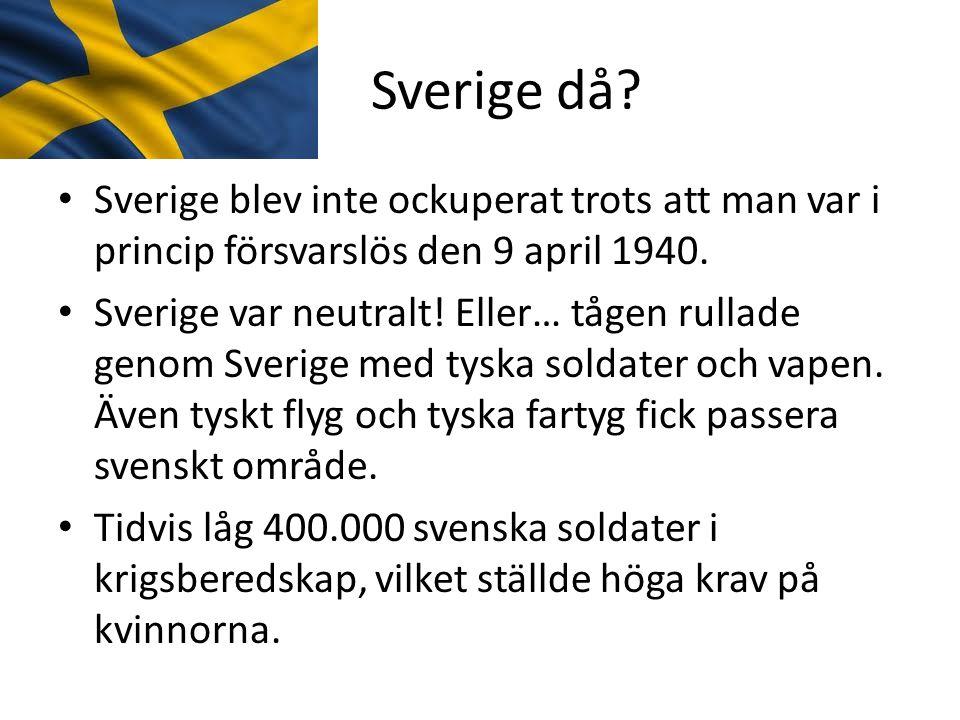 Sverige då Sverige blev inte ockuperat trots att man var i princip försvarslös den 9 april 1940.