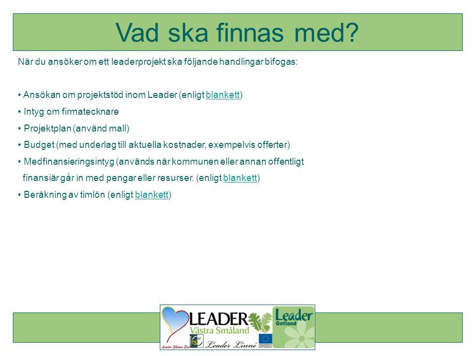 Vad ska finnas med När du ansöker om ett leaderprojekt ska följande handlingar bifogas: Ansökan om projektstöd inom Leader (enligt blankett)