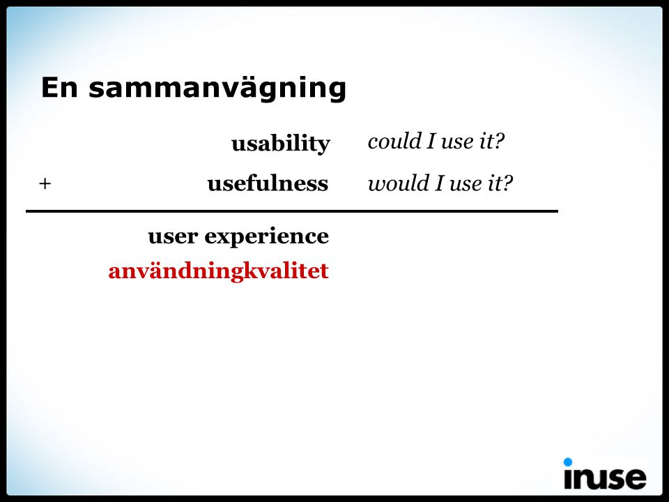 En sammanvägning usability could I use it + usefulness