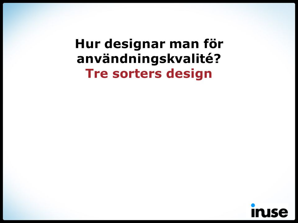 Hur designar man för användningskvalité Tre sorters design