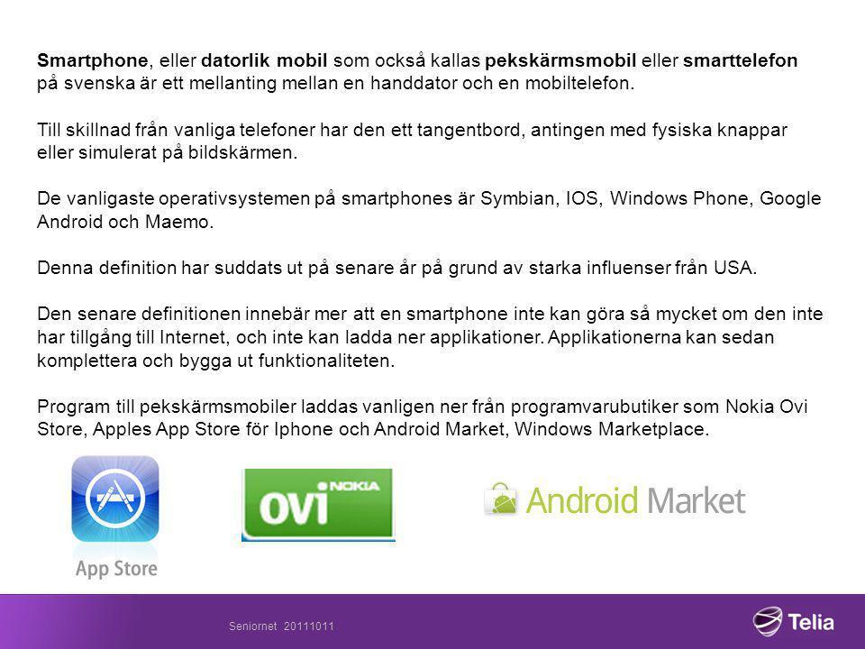 Smartphone, eller datorlik mobil som också kallas pekskärmsmobil eller smarttelefon på svenska är ett mellanting mellan en handdator och en mobiltelefon.