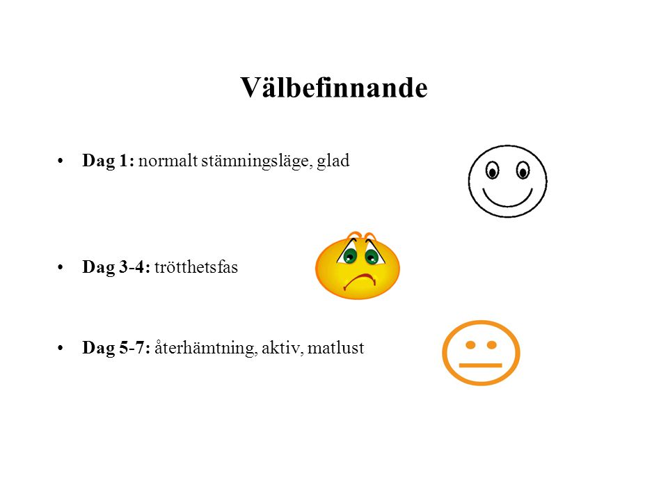 Välbefinnande Dag 1: normalt stämningsläge, glad Dag 3-4: trötthetsfas