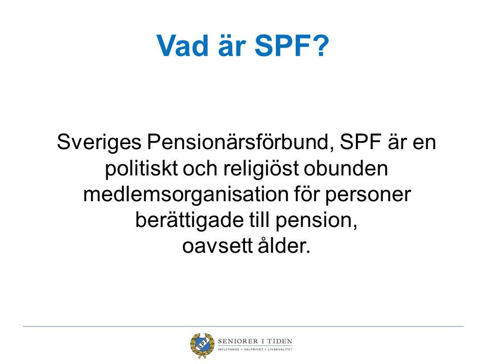 Vad är SPF Sveriges Pensionärsförbund, SPF är en politiskt och religiöst obunden medlemsorganisation för personer berättigade till pension,