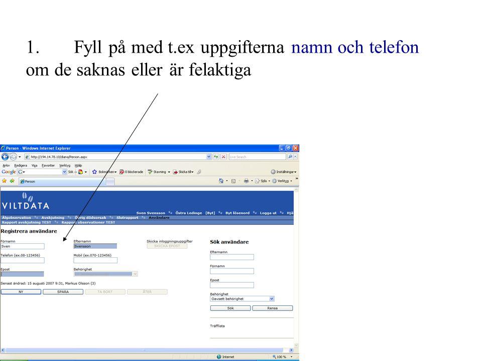 1. Fyll på med t.ex uppgifterna namn och telefon om de saknas eller är felaktiga