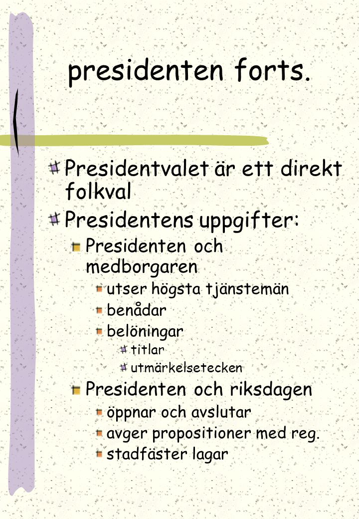 presidenten forts. Presidentvalet är ett direkt folkval