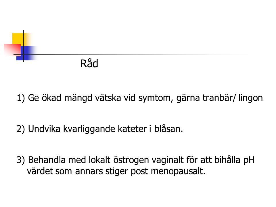 1) Ge ökad mängd vätska vid symtom, gärna tranbär/ lingon
