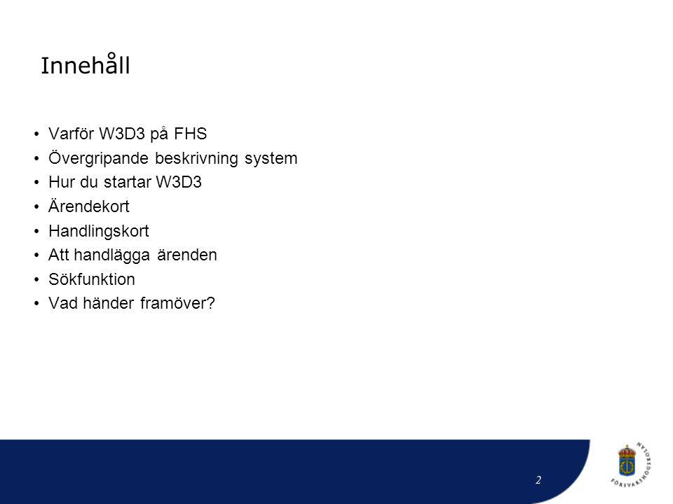 Innehåll Varför W3D3 på FHS Övergripande beskrivning system