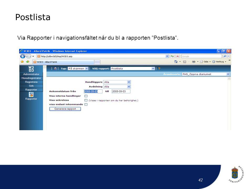 Postlista Via Rapporter i navigationsfältet når du bl a rapporten Postlista . Patrik 42