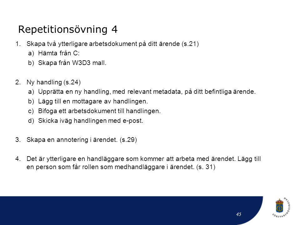 Repetitionsövning 4 Skapa två ytterligare arbetsdokument på ditt ärende (s.21) Hämta från C: Skapa från W3D3 mall.