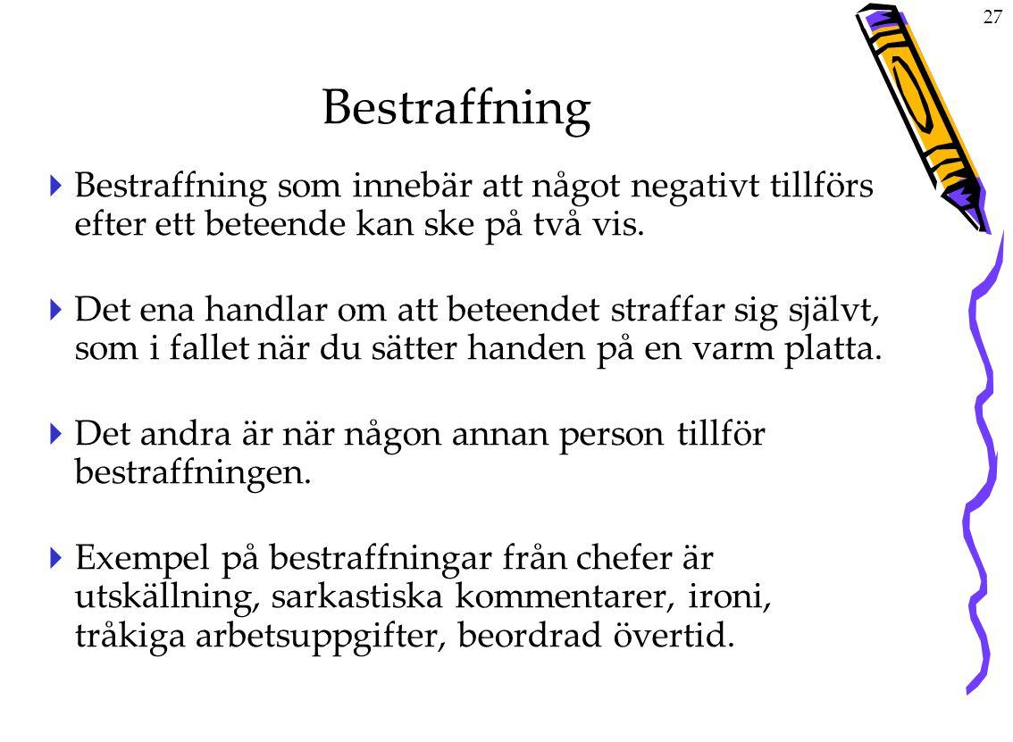 Bestraffning Bestraffning som innebär att något negativt tillförs efter ett beteende kan ske på två vis.