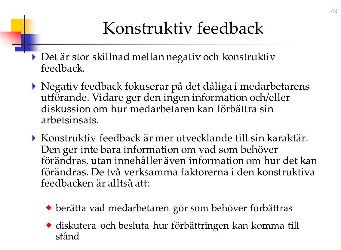 Konstruktiv feedback Det är stor skillnad mellan negativ och konstruktiv feedback.