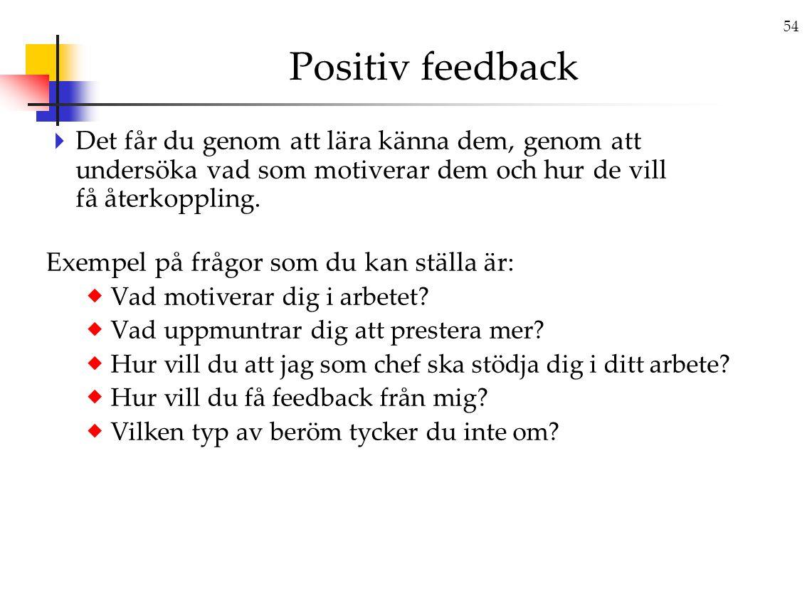 Positiv feedback Det får du genom att lära känna dem, genom att undersöka vad som motiverar dem och hur de vill få återkoppling.