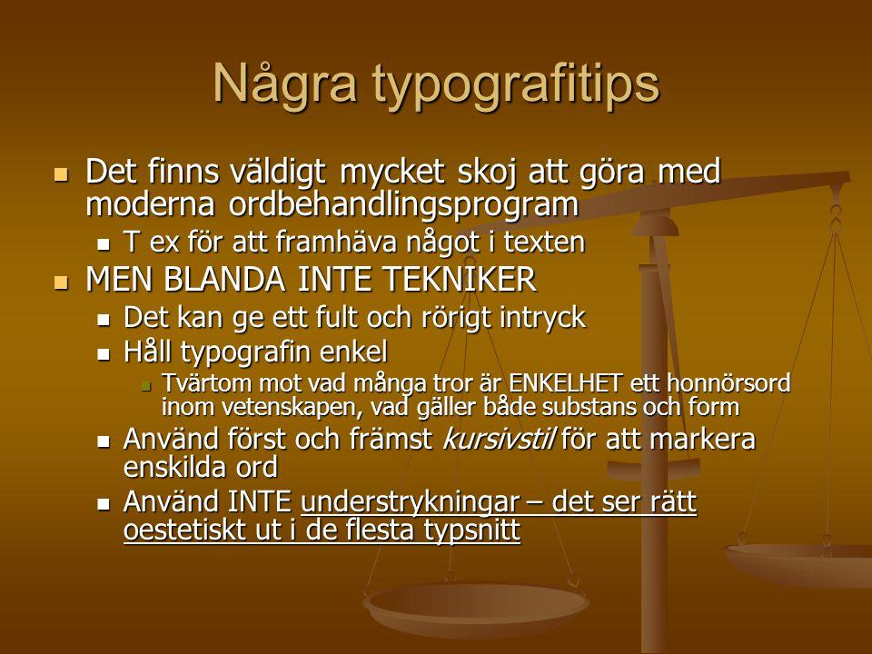 Några typografitips Det finns väldigt mycket skoj att göra med moderna ordbehandlingsprogram. T ex för att framhäva något i texten.