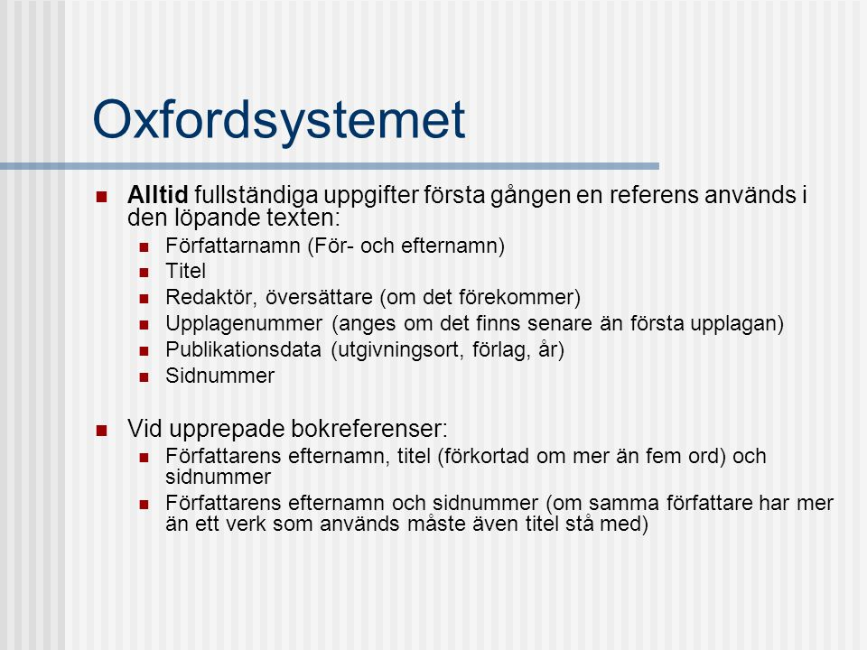 Oxfordsystemet Alltid fullständiga uppgifter första gången en referens används i den löpande texten: