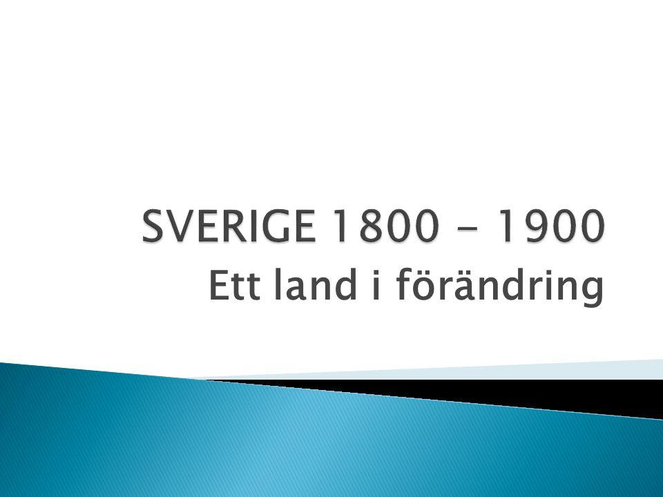 SVERIGE 1800 - 1900 Ett land i förändring