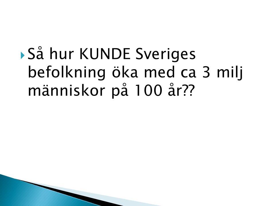 Så hur KUNDE Sveriges befolkning öka med ca 3 milj människor på 100 år