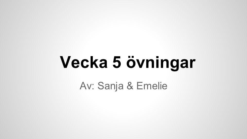 Vecka 5 övningar Av: Sanja & Emelie
