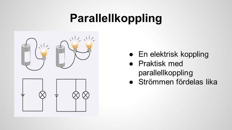Parallellkoppling En elektrisk koppling Praktisk med parallellkoppling