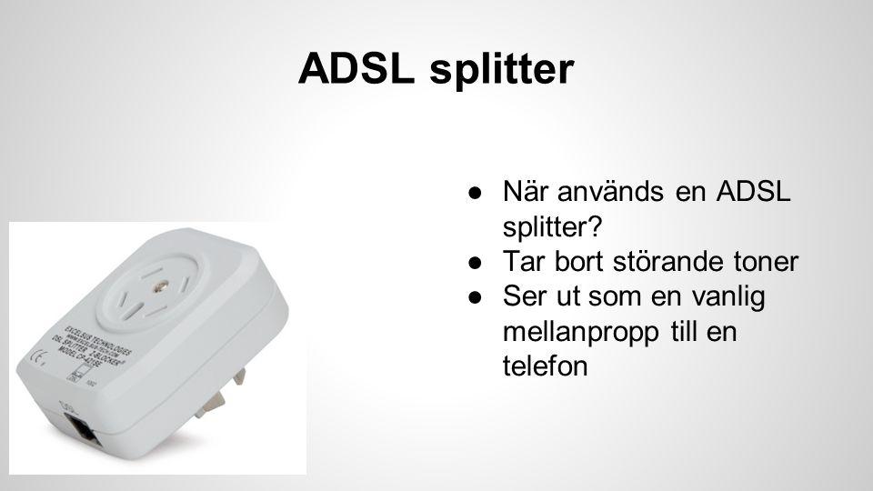 ADSL splitter När används en ADSL splitter Tar bort störande toner